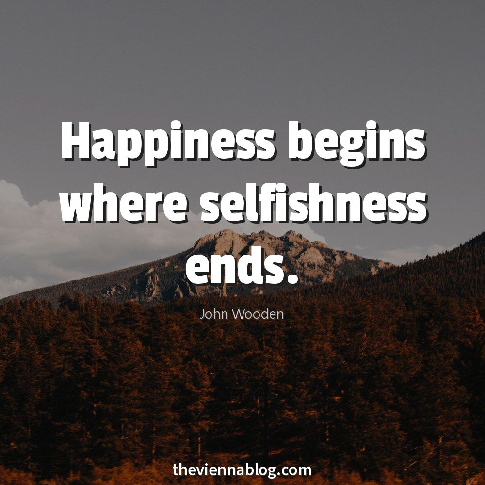 happiness begins when selfishness ends